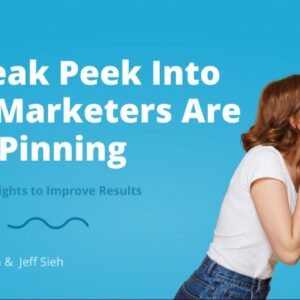 A Sneak Peek Into What Marketers Are Pinning - And Insights to Improve Results